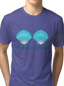 I'm really a mermaid Tri-blend T-Shirt