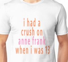 i had a crush on anne frank pt 2 Unisex T-Shirt