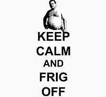 Trailer Park Boys - Keep Calm And Frig Off Unisex T-Shirt