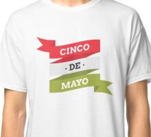 Cinco de Mayo T Shirt 3 Classic T-Shirt