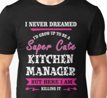 I Never Dreamed I'd Grow Up To Be A Super Cute Kitchen Manager T-shirts Unisex T-Shirt