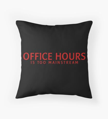 OFFICE HOURS IS TOO MAINSTREAM Throw Pillow