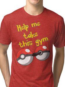 Help me take this Gym! - Pokemon Tri-blend T-Shirt