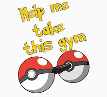 Help me take this Gym! - Pokemon Unisex T-Shirt