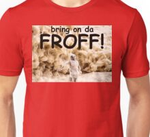 Bring on da FROTH! Unisex T-Shirt