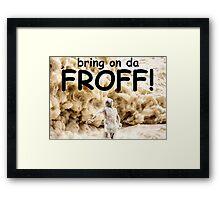 Bring on da FROTH! Framed Print