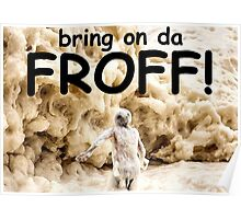 Bring on da FROTH! Poster