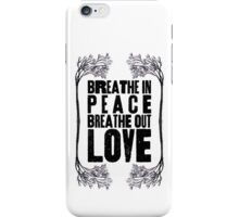Breathe In Peace Breathe Out Love ♥ iPhone Case/Skin