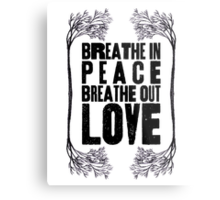 Breathe In Peace Breathe Out Love ♥ Metal Print