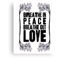 Breathe In Peace Breathe Out Love ♥ Canvas Print