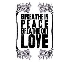 Breathe In Peace Breathe Out Love ♥ Photographic Print