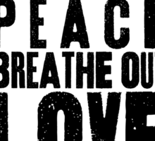 Breathe In Peace Breathe Out Love ♥ Sticker