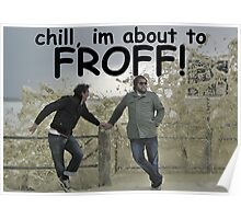 CHILL, about to FROTH! Poster