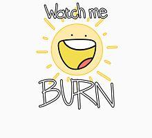 Watch me BURN! Unisex T-Shirt