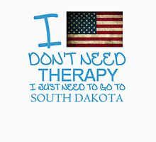 I Don't Need Therapy I Just Need To Go To South Dakota T Shirt and Hoodie Unisex T-Shirt