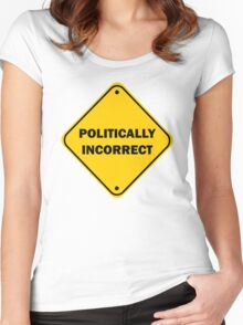 Politically Incorrect Warning Sign Women's Fitted Scoop T-Shirt