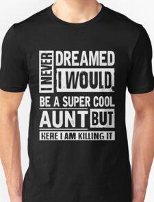 I Never Dreamed I Would Be A Super Cool Aunt T-Shirts & Hoodies Unisex T-Shirt