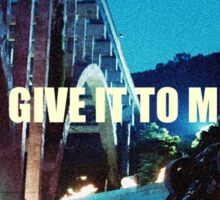 GIVE IT TO ME  Sticker