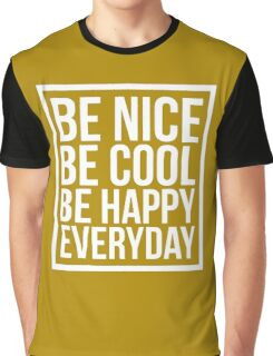 Be Nice Be Cool Be Happy Everyday Graphic T-Shirt