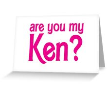 Are you my Ken? Greeting Card