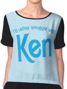 I'd rather snuggle with Ken Chiffon Top