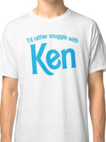 I'd rather snuggle with Ken Classic T-Shirt