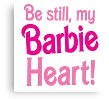 Be Still! my BARBIE heart Canvas Print