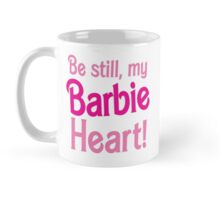 Be Still! my BARBIE heart Mug