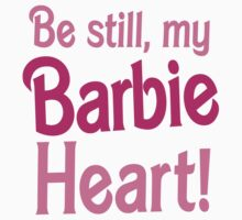 Be Still! my BARBIE heart Kids Tee