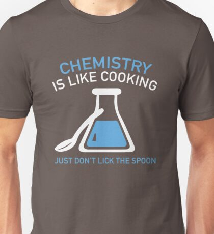 Chemistry Is Like Cooking Unisex T-Shirt