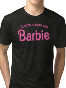 I'd rather snuggle with Barbie Tri-blend T-Shirt