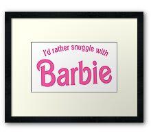 I'd rather snuggle with Barbie Framed Print