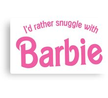 I'd rather snuggle with Barbie Canvas Print