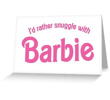 I'd rather snuggle with Barbie Greeting Card