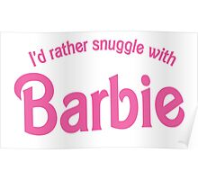 I'd rather snuggle with Barbie Poster