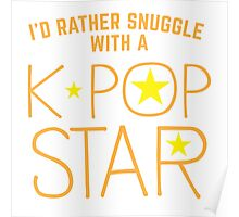 I'd rather snuggle with a k-pop star Poster