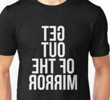 Get Out of The Mirror Unisex T-Shirt