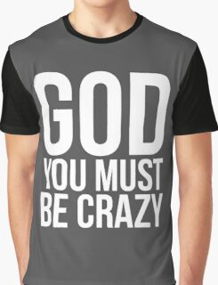 God You Must Be Crazy Graphic T-Shirt