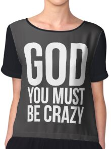 God You Must Be Crazy Chiffon Top