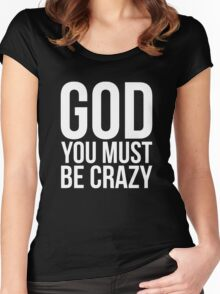 God You Must Be Crazy Women's Fitted Scoop T-Shirt