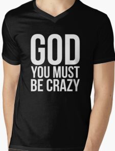 God You Must Be Crazy Mens V-Neck T-Shirt