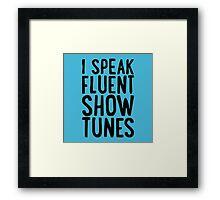 I Speak Fluent Show Tunes Framed Print