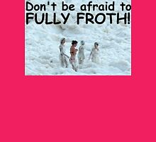 Dont be afraid to FULLY FROTH Womens Fitted T-Shirt
