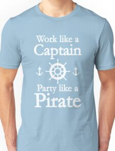 Work Like A Captain Party Like A Pirate Unisex T-Shirt