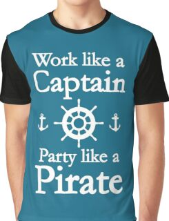 Work Like A Captain Party Like A Pirate Graphic T-Shirt