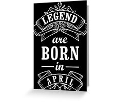 Legends Born in April Greeting Card