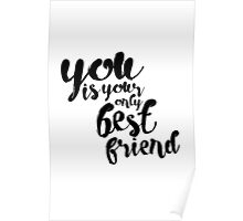 You are your best friend typography Poster