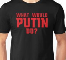 What would Putin Do?  Unisex T-Shirt
