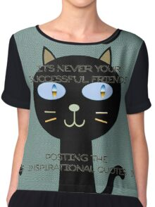 It's never your successful friends posting the inspirational quotes Chiffon Top