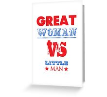 GREAT Woman Vs. LITTLE Man Greeting Card